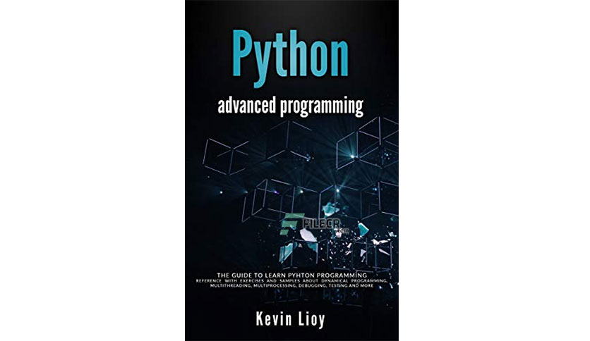 Python Advanced Programming by Kevin Lioy
